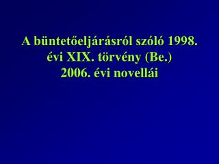 A büntetőeljárásról szóló 1998. évi XIX. törvény (Be.) 2006. évi novellái