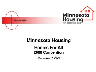 Minnesota Housing Homes For All 2006 Convention December 7, 2006