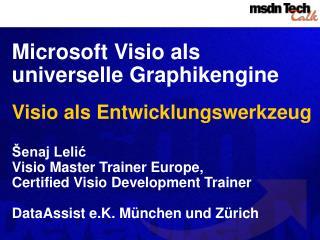 Microsoft Visio als universelle Graphikengine  Visio als Entwicklungswerkzeug   enaj Lelic   Visio Master Trainer Europe