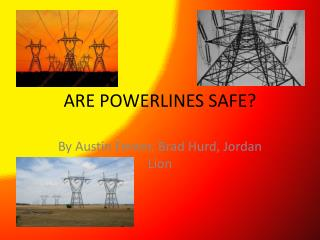 ARE POWERLINES SAFE?