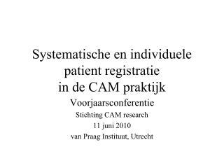 Systematische en individuele patient registratie  in de CAM praktijk