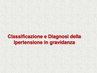 Classificazione e Diagnosi della Ipertensione in gravidanza