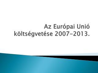 Az Európai Unió költségvetése 2007-2013.