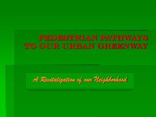 Pedestrian Pathways  to our Urban Greenway