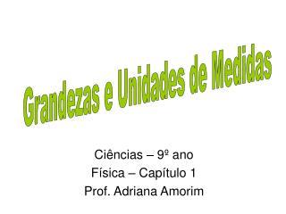 Ciências – 9º ano Física – Capítulo 1 Prof. Adriana Amorim