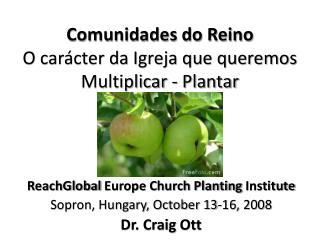Comunidades do Reino O carácter da Igreja que queremos Multiplicar - Plantar