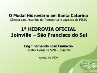 Eng.° Fernando José Camacho Diretor Geral da SDR - Joinville Agosto de 2009