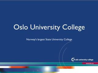 Oslo University College Norway's largest State University College  Updated Nov 2010