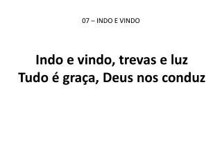 07 – INDO E VINDO