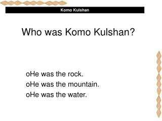 Who was Komo Kulshan?