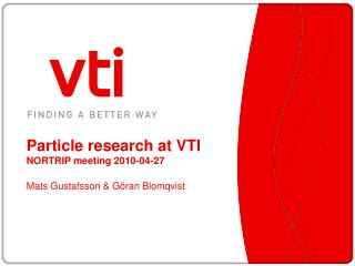 Particle research at VTI NORTRIP meeting 2010-04-27