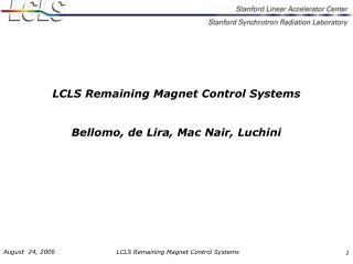 LCLS Remaining Magnet Control Systems  Bellomo, de Lira, Mac Nair, Luchini