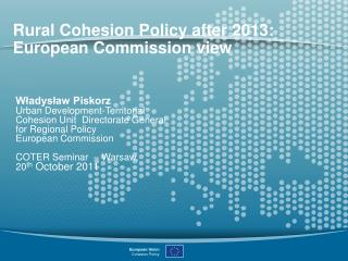 Rural Cohesion Policy after 2013: European Commission view