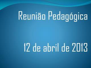 Reuni�o Pedag�gica 12 de  abril  de 2013