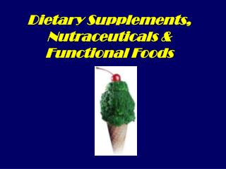Dietary Supplements, Nutraceuticals  Functional Foods