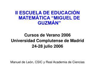II ESCUELA DE EDUCACI�N MATEM�TICA �MIGUEL DE GUZM�N� Cursos de Verano 2006