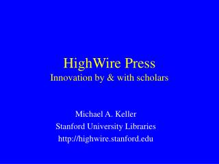 HighWire Press Innovation by & with scholars