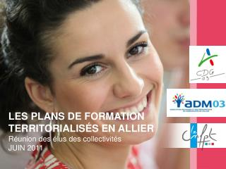 LES PLANS DE FORMATION TERRITORIALIS�S EN ALLIER R�union des �lus des collectivit�s JUIN 2011