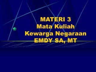 MATERI 3 Mata Kuliah Kewarga Negaraan EMDY SA, MT