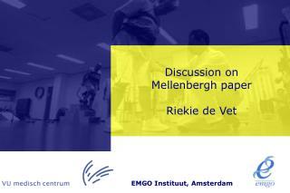 Discussion on  Mellenbergh paper  Riekie de Vet