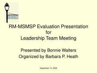 RM-MSMSP Evaluation Presentation for Leadership Team Meeting