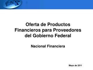 Oferta de Productos Financieros para Proveedores del Gobierno Federal Nacional Financiera
