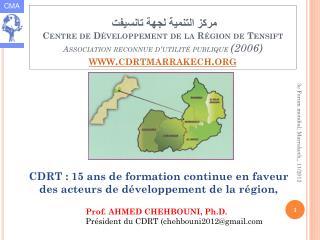Prof. AHMED CHEHBOUNI, Ph.D. Président du CDRT (chehbouni2012@gmail