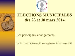 ELECTIONS MUNICIPALES des 23 et 30 mars 2014