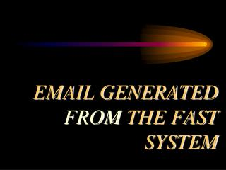 EMAIL GENERATED  FROM  THE FAST SYSTEM