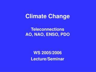 Climate Change  Teleconnections  AO, NAO, ENSO, PDO