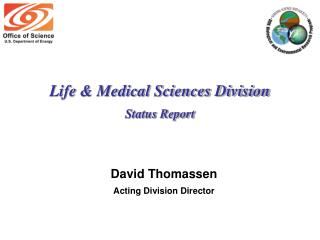 Life & Medical Sciences Division Status Report