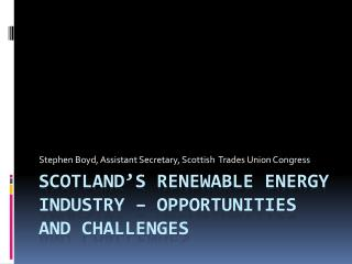 Scotland�s Renewable Energy Industry � Opportunities and Challenges