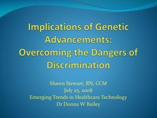 Implications of Genetic Advancements:   Overcoming the Dangers of Discrimination
