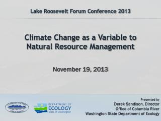 Lake Roosevelt Forum Conference 2013 Climate Change as a Variable to Natural Resource Management
