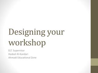 Designing your workshop
