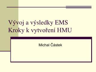 Vývoj a výsledky EMS Kroky k vytvoření HMU