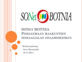 SONet  BOTNIA Pohjanmaan maakuntien sosiaalialan osaamiskeskus