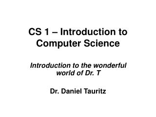 CS 1 – Introduction to Computer Science
