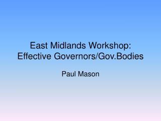 East Midlands Workshop: Effective Governors/Gov.Bodies