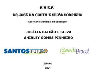 E.M.E.F.  DR JOS� DA COSTA E SILVA SOBRINHO