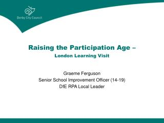 Raising the Participation Age – London Learning Visit