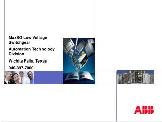 MaxSG Low Voltage Switchgear Automation Technology Division Wichita Falls, Texas 940-397-7000