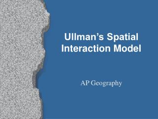 Ullman s Spatial Interaction Model