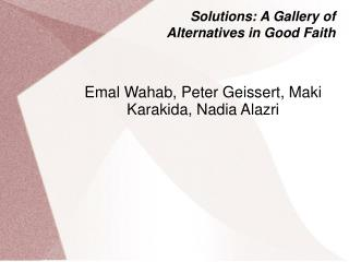 Solutions: A Gallery of    Alternatives in Good Faith