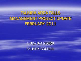 FALKIRK AREA FALLS MANAGEMENT PROJECT UPDATE FEBRUARY 2011
