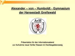Alexander – von – Humboldt - Gymnasium der Hansestadt Greifswald