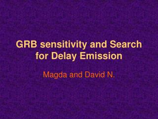 GRB sensitivity and Search for Delay Emission