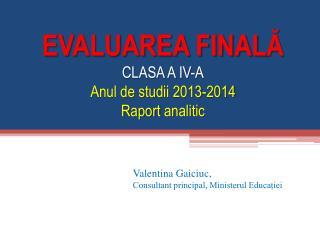 EVALUAREA FINAL Ă CLASA A IV-A Anul de studii  2013-2014  Raport  analitic