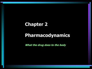 Chapter 2 Pharmacodynamics What the drug does to the body