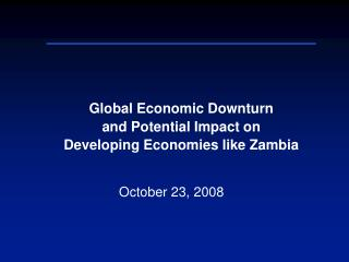 Global Economic Downturn and Potential Impact on  Developing Economies like Zambia